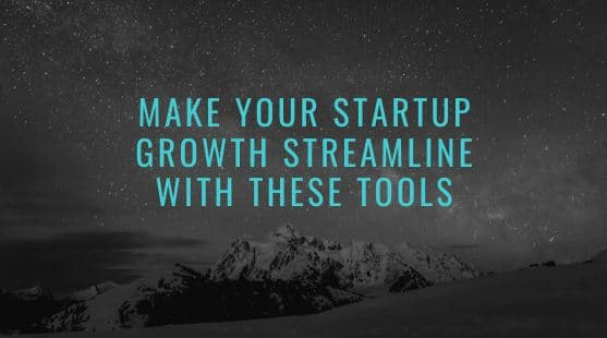 Make Your Startup Growth Streamline with These Tools