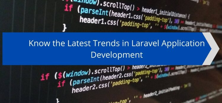 Know the Latest Trends in Laravel Application Development
